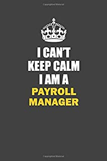 I Can't Keep Calm I Am a Payroll Manager: Inspirational life quote blank lined Notebook 6x9 matte finish