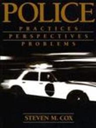 Police: Practices, Perspectives, Problems: Steven M  Cox
