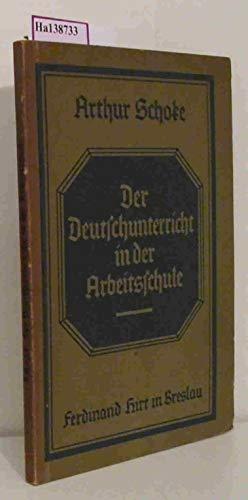 Der Deutschunterricht in der Arbeitsschule auf allen Stufen und in allen Zweigen einschließlich des Gesamtunterrichts.