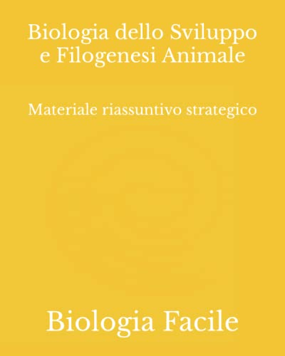 Biologia dello Sviluppo e Filogenesi Animale: Materiale riassuntivo strategico
