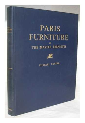 Paris Furniture by the Master Ebenistes; a Chronologically Arranged Pictorial Review of Furniture by the Master Menuisiers-Ebenistes from Boulle to Jacob, Together with a Commentary on the Styles and Techniques of the Art