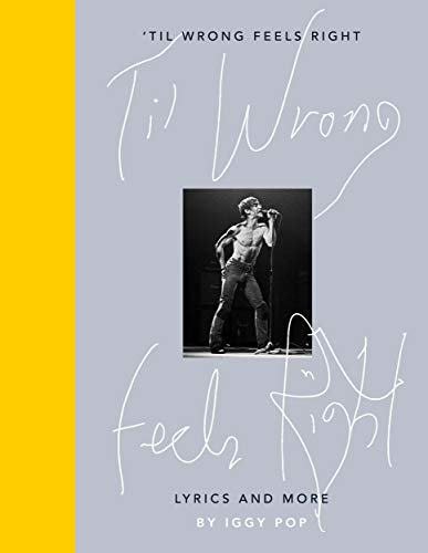 Til Wrong Feels Right: Lyrics and Pictures of Iggy Pop