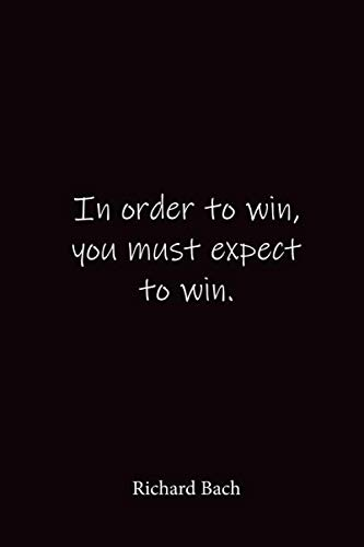 Richard Bach: In order to win, you must expect to win. - Place for writing thoughts