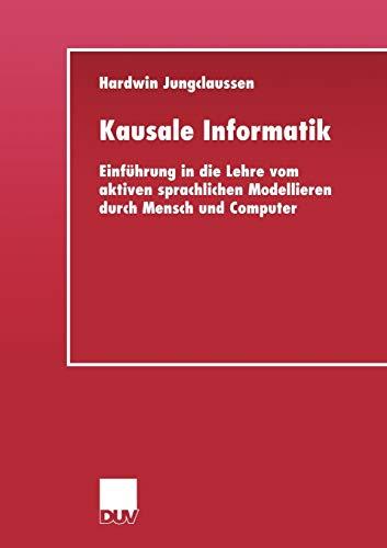 Kausale Informatik. Einführung in die Lehre vom aktiven sprachlichen Modellieren durch Mensch und Computer