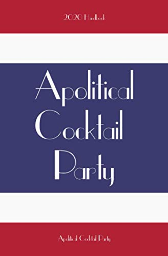 Compare Textbook Prices for Apolitical Cocktail Party: 2020 Handbook  ISBN 9781736017302 by Cocktail Party, Apolitical,Delrosso-Cook