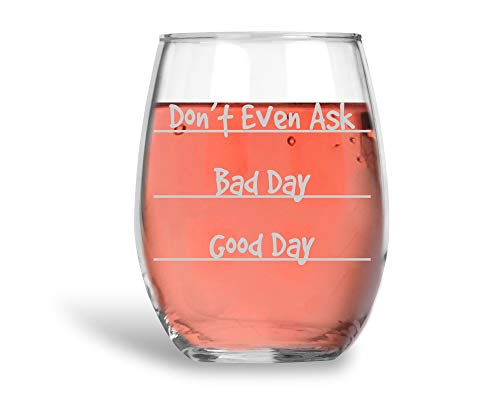 Don't Even Ask - Bad Day - Good Day Funny 15oz Stemless Crystal Wine Glass - Fun Wine Glasses with Sayings Gifts for Women