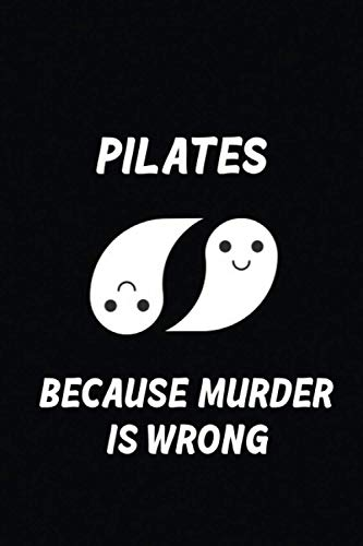 PILATES BECAUSE MURDER IS WRONG :: Best gift for PILATES Lovers , Funny journal quote for notes and to-do list