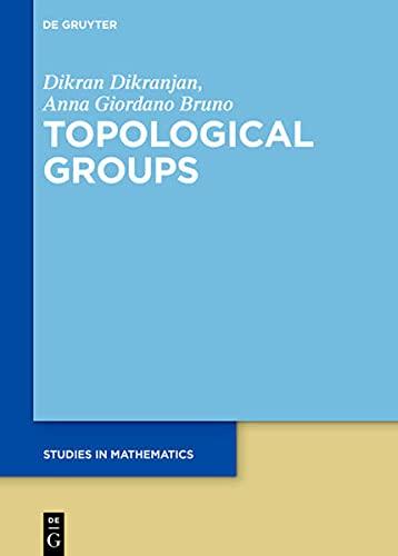 Topological Groups and the Pontryagin-van Kampen Duality: An Introduction (De Gruyter Studies in Mathematics, 83)