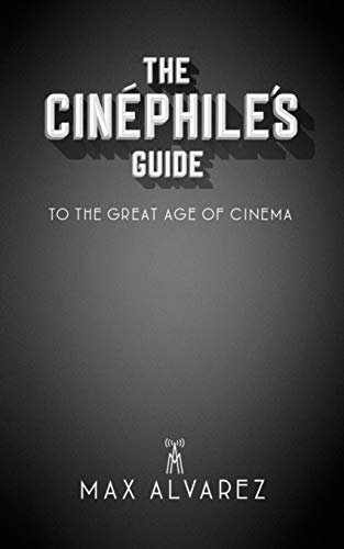 The Cinéphile's Guide to the Great Age of Cinema (1) (The Cinephile's Guide)