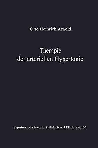 Therapie der Arteriellen Hypertonie: Erfolge - Möglichkeiten - Methoden (Experimentelle Medizin, Pathologie und Klinik, 30, Band 30)