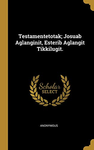 Testamentetotak; Josuab Aglanginit, Esterib Aglangit Tikkilugit.