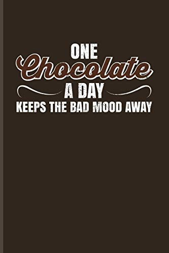 One Chocolate A Day Keeps The Bad Mood Away: Funny Chocolate Joke Journal For Dark Healthy Chocolate, Cacao Milk, Sweet Donat & Cupcake Fans - 6x9 - 100 Blank Graph Paper Pages