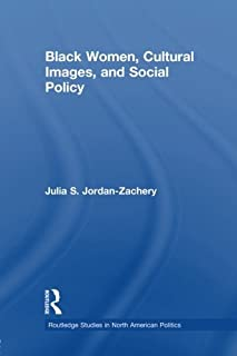 Black Women, Cultural Images and Social Policy (Routledge Studies in North American Politics) by Julia S. Jordan-Zachery (...