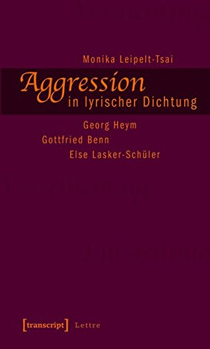 Aggression in lyrischer Dichtung: Georg Heym - Gottfried Benn - Else Lasker-Schüler (Lettre)