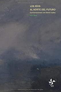 Los ríos al norte del futuro: Conversaciones con David Cayley (Biblioteca de filosofía) (Spanish Edition)