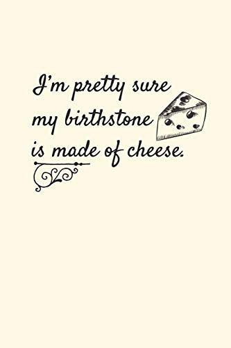 I'm Pretty Sure My Birthstone is Made of Cheese: 2019 Weekly Planner for Cheese Lovers