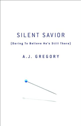 Download Silent Savior: Daring to Believe He's Still There 0800732855