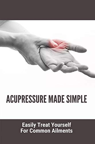 Acupressure Made Simple: Easily Treat Yourself For Common Ailments: Foot Acupressure Points (English Edition)