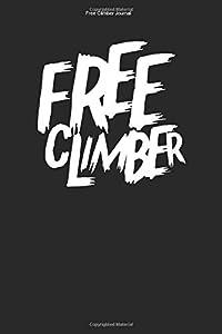 Free Climber Journal: 100 Pages | Lined Interior | No Rope Gift Freeclimb Athlete Climb Freeclimber Team Rock Freeclimbing Sports Hobby
