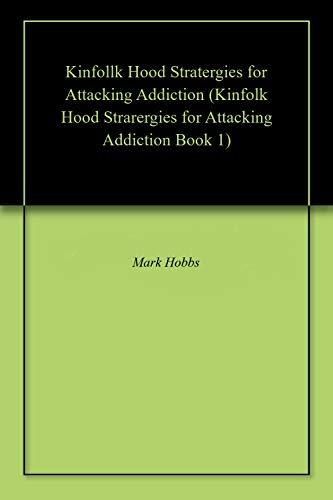 Kinfollk Hood Stratergies for Attacking Addiction (Kinfolk Hood Strarergies for Attacking Addiction Book 1)