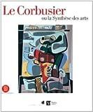 LE CORBUSIER ou la synthèse des arts