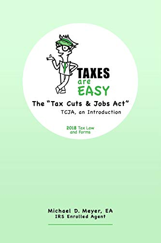 """TAXES are EASY: The """"Tax Cuts & Jobs Act"""" - TCJA, an Introduction - 2018 Tax Law and Forms"""
