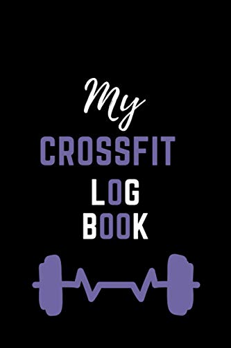 My Crossfit Log Book: The Ultimate WOD Log book, from Beginner to Ballistic, Exercise notebook for women who do crossfit, 6x9in,120 Pages
