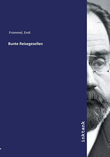 Frommel, E: Bunte Reisegesellen