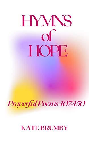 Hymns of Hope: Prayerful Poetry 107-150 (English Edition)