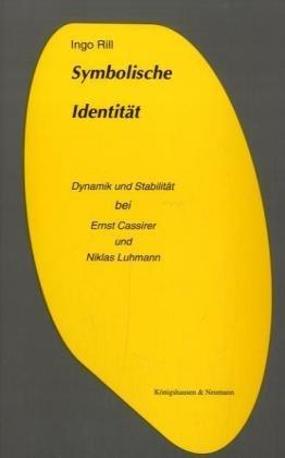 Symbolische Identität: Dynamik und Stabilität bei Ernst Cassirer und Niklas Luhmann (Epistemata - Würzburger wissenschaftliche Schriften. Reihe Philosophie)