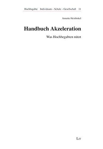 Handbuch Akzeleration: Was Hochbegabten nützt (Hochbegabte. Individuum - Schule - Gesellschaft)