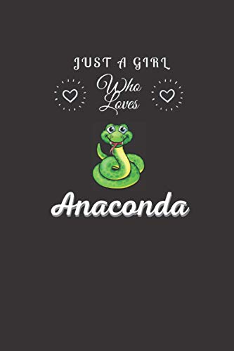 Just a Girl who LOVES ANACONDA: ANACONDA Journal notebook Birthday Gift lover Notebook for boys and girls. Cute ANACONDA Journal Notebook Birthday Gift Lined Notebook for man, women and Kids