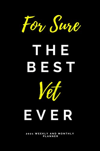 For Sure The Best Vet Ever 2021 Weekly and Monthly Planner: Yearly Calendar Schedule Organizer Daily Notebook Funny Gift for Woman and Men For Doctor Animal