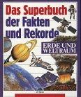 Das Superbuch der Fakten und Rekorde - Erde und Weltraum