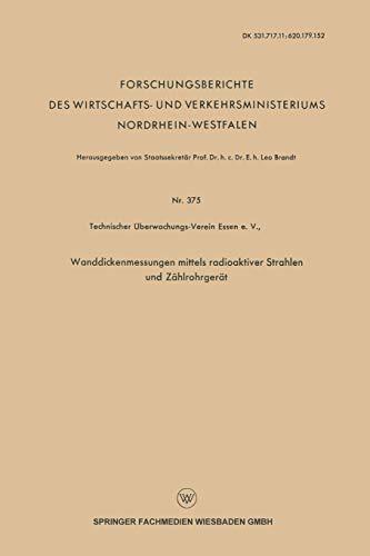 Wanddickenmessungen mittels radioaktiver Strahlen und Zählrohrgerät (Forschungsberichte des Wirtschafts- und Verkehrsministeriums Nordrhein-Westfalen)
