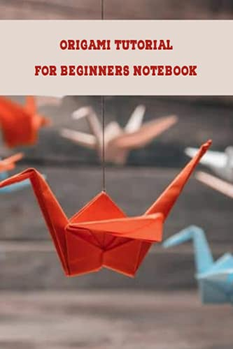 Origami Tutorial For Beginners Notebook: Notebook|Journal| Diary/ Lined - Size 6x9 Inches 100 Pages