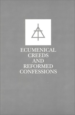Ecumenical Creeds and Reformed Confessions