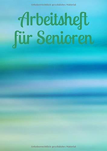 Arbeitsheft für Senioren: Achtsamkeit - Fürsorge - älter werden - Gehirntraining - Demenz - Vergesslichkeit - Senioren - Altersheim - Mobilität - alte Menschen