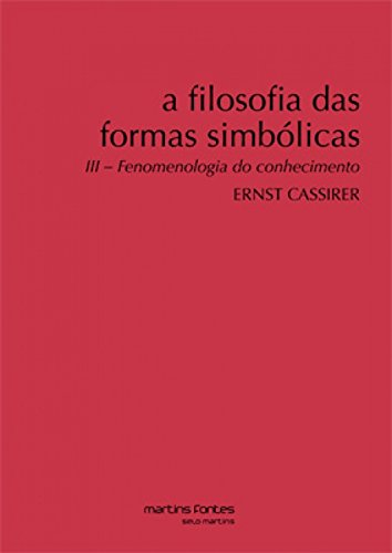 A Filosofia das Formas Simbólicas: Fenomenologia do Conhecimento (Volume 3)