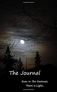The Journal: Even in the Darkness there is light