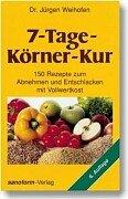 7-Tage-Körner-Kur: 150 Rezepte zum Abnehmen und Entschlacken mit Vollwertkost