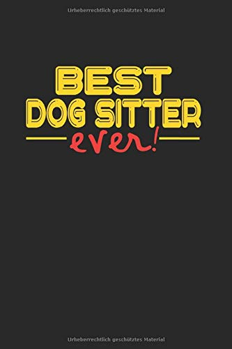 Best ever Dog Sitter: NOTIZBUCH für HUNDESITTER A5 6x9 120 Seiten LINIERT! Geschenk für HUNDESITTER