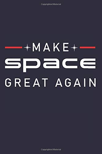 Make Space Great Again: Cool Donald Trump Space Force Blank Lined Journal Astronaut Notebook Writing Pad Notepads Book Diary Daily Planner USA Space ... America Great Conservative Republican Gift
