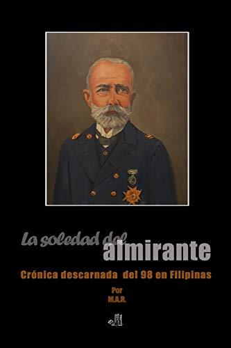 La soledad del almirante: Crónica descarnada del 98 en Filipinas
