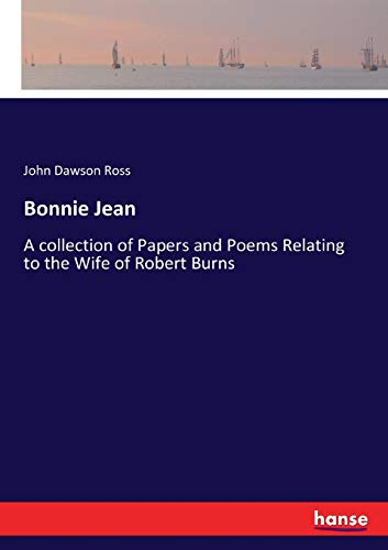Bonnie Jean: A collection of Papers and Poems Relating to the Wife of Robert Burns