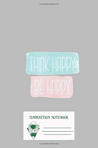 Composition Notebook: Think Happy Be Happy Tumblr Inspired Art Workbook for Adult