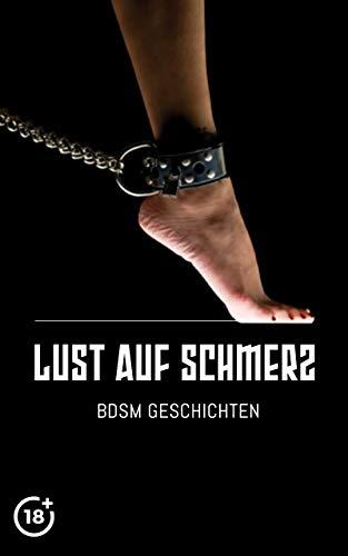 Lust auf Schmerz: Unzensierte Erotische BDSM Geschichten