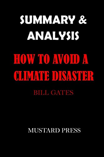 SUMMARY & ANALYSIS: HOW TO AVOID A CLIMATE DISASTER By Bill Gates