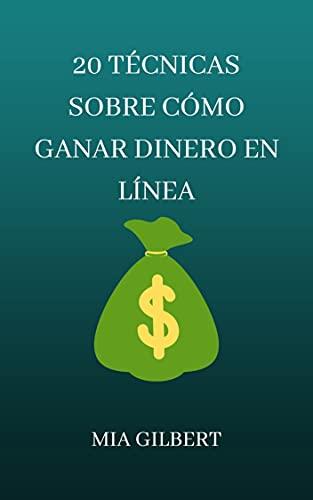 20 TÉCNICAS SOBRE CÓMO GANAR DINERO EN LÍNEA (Spanish Edition)