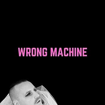 Wrong Machine